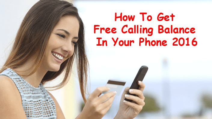How To Get Free Calling Balance In Your Phone 2016