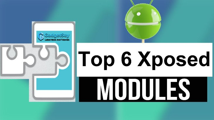 Top 6 Powerful Modules of Xposed For Android Users