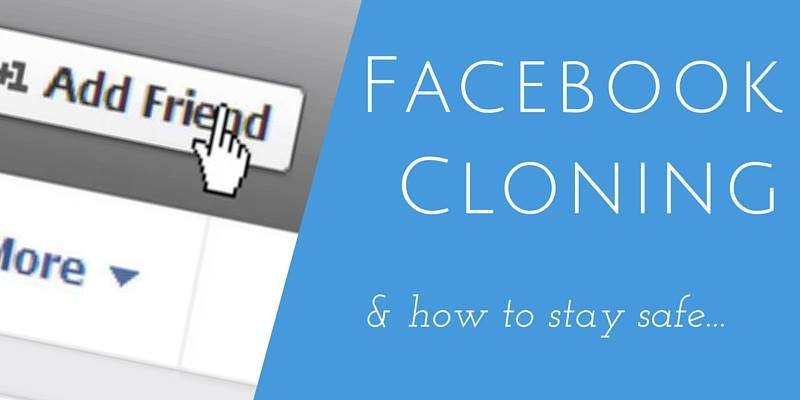 Protect Your Facebook From This New Hacking Technique Cloning