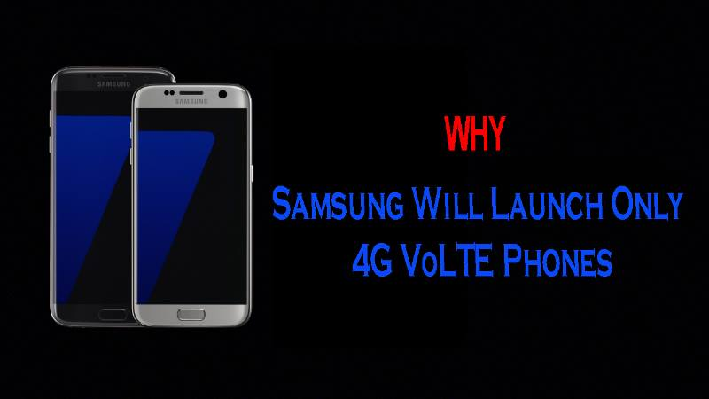 Samsung Will Only Launch 4G Phones In India And Here Is The Reason