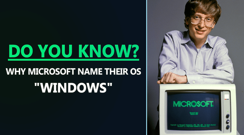 Do You Know Why Microsoft Name Their OS 'Windows'?