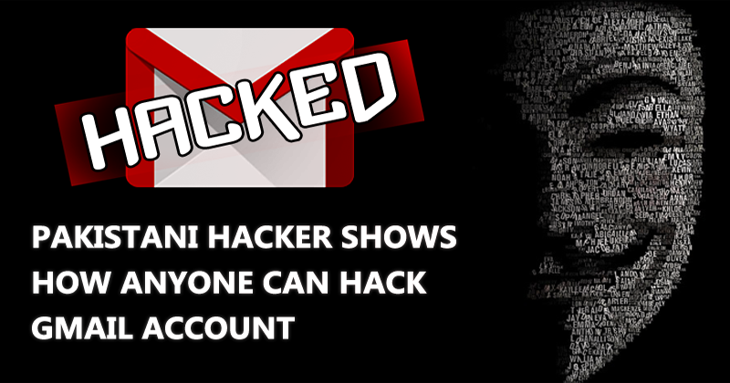 Pakistani Hacker Revealed How Anyone Can Hack Gmail Account