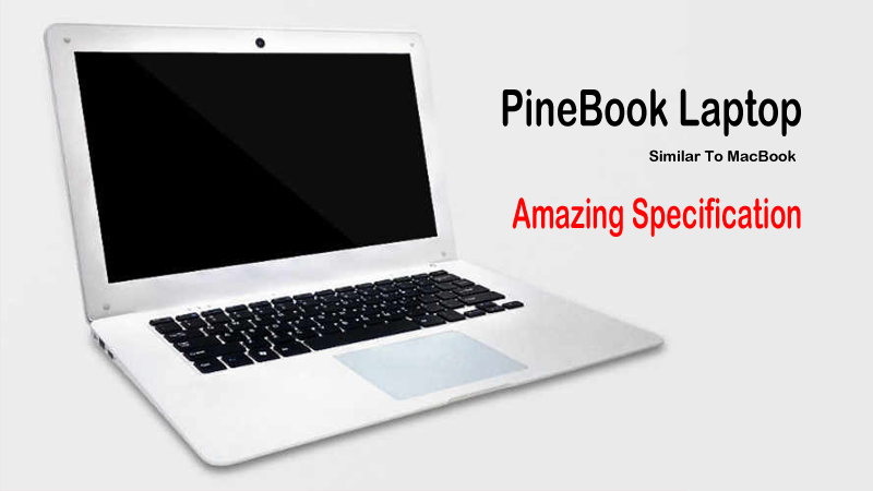 Pinebook: A Cheap Linux Laptop Which Appears Similar To A MacBook