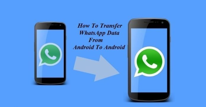 How To Transfer WhatsApp Data From Android To Android