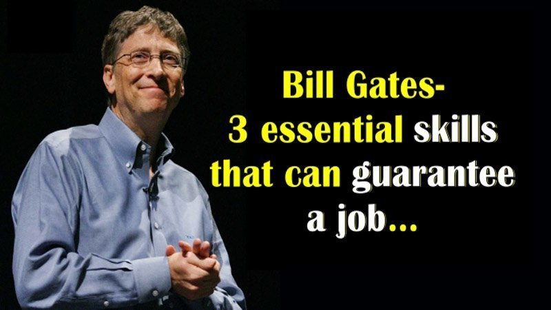 Bill Gates - 3 Essential Skills That Can Guarantee A Job