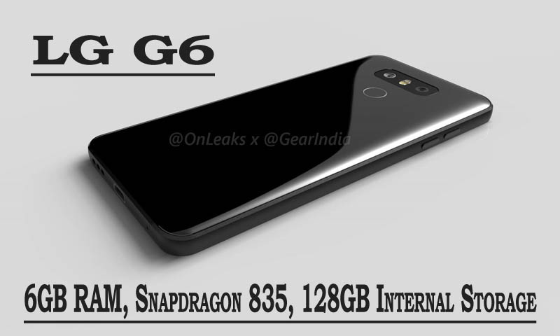 LG G6 Will Appear With 6GB RAM, Snapdragon 835, 128GB Internal Storage