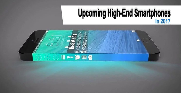 Top 10 Upcoming High-End Smartphones In 2017