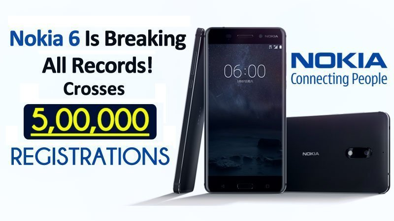 Unbelievable! Nokia 6 Crosses 500,000 Registrations