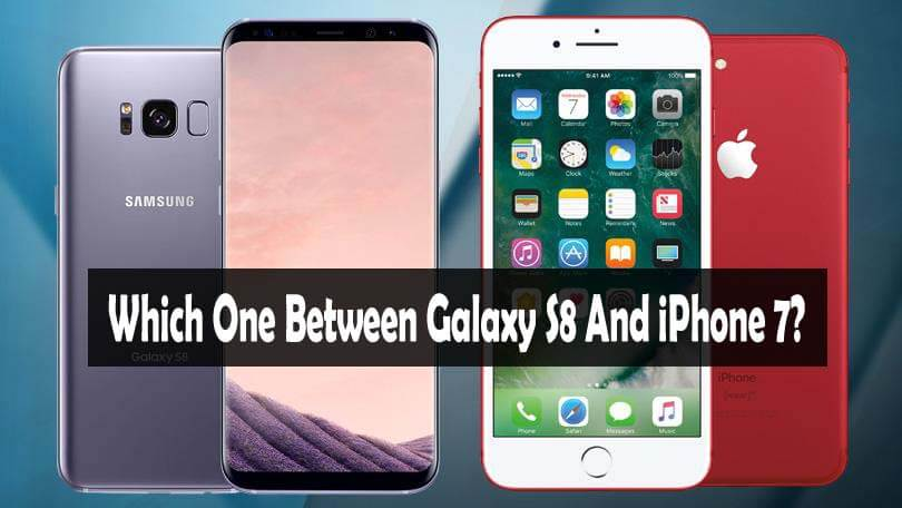Which One Should I Go With Between Galaxy S8 And iPhone 7?
