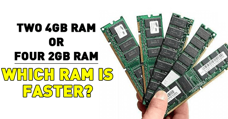 Which RAM is Faster? Two 4GB Sticks of RAM OR Four 2GB Sticks of RAM?
