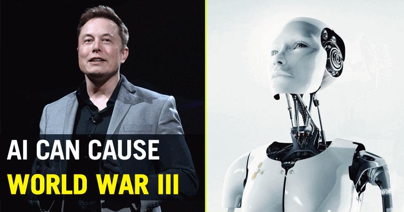 Elon Musk Warns Artificial Intelligence Could Cause Third World War