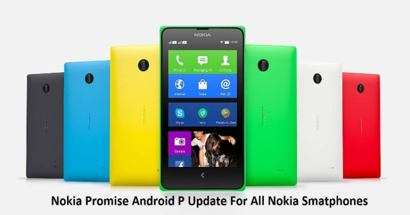 Nokia Declared Android P Update For All Thier Latest Smartphones