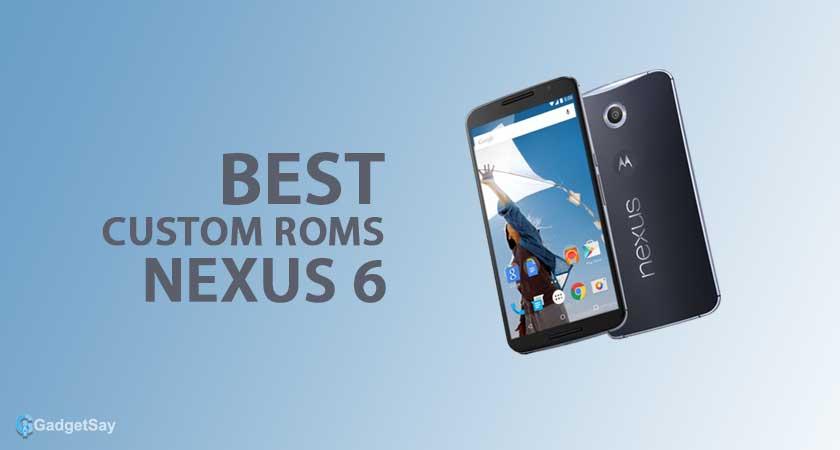 Best custom roms for Nexus 6